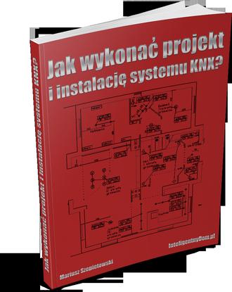Poradnik Jak wykonać projekt i instalację inteligentną w systemie KNX?